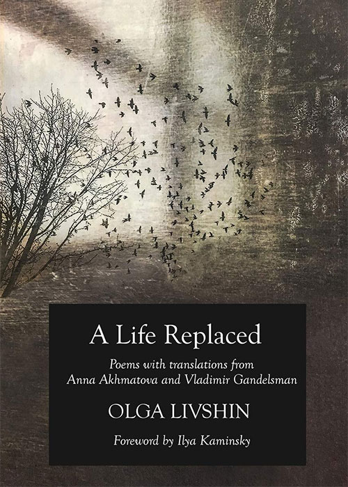 A Life Replaced: Poems with Translations from Anna Akhmatova and Vladimir Gandelsman