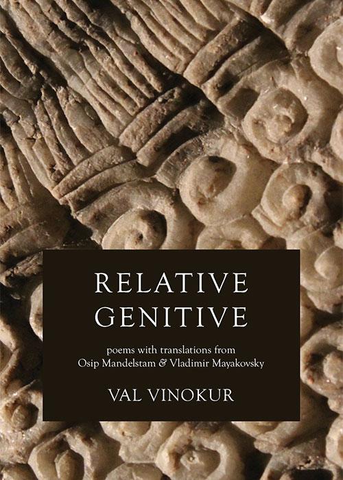 Relative Genitive: Poems with Translations from Osip Mandelstam and Vladimir Mayakovsky